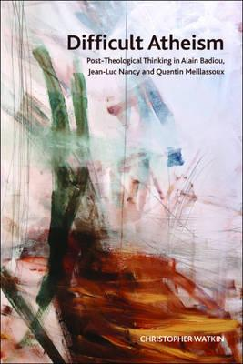 difficult-atheism-post-theological-thinking-in-alain-badiou-jean-luc-nancy-and-quentin-meillassoux